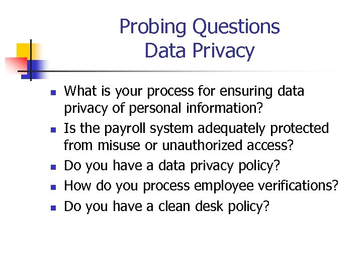Probing Questions Data Privacy n n n What is your process for ensuring data