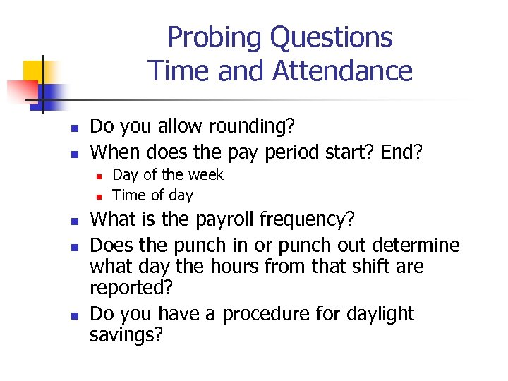 Probing Questions Time and Attendance n n Do you allow rounding? When does the