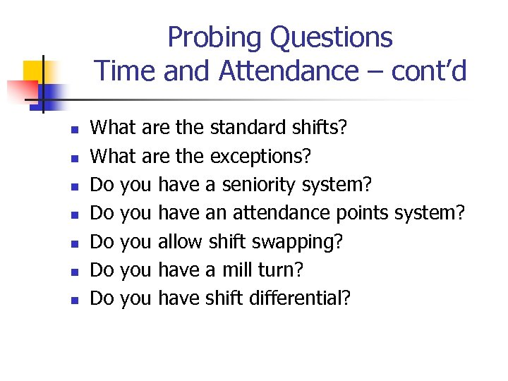 Probing Questions Time and Attendance – cont'd n n n n What are the