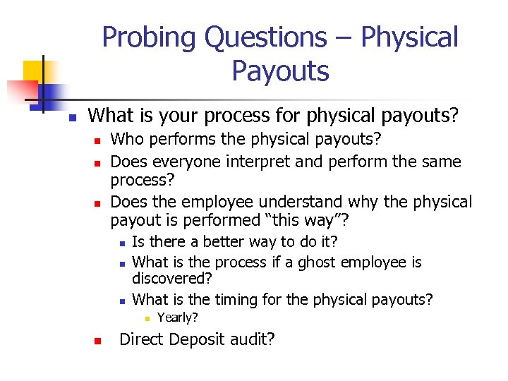 Probing Questions – Physical Payouts n What is your process for physical payouts? n