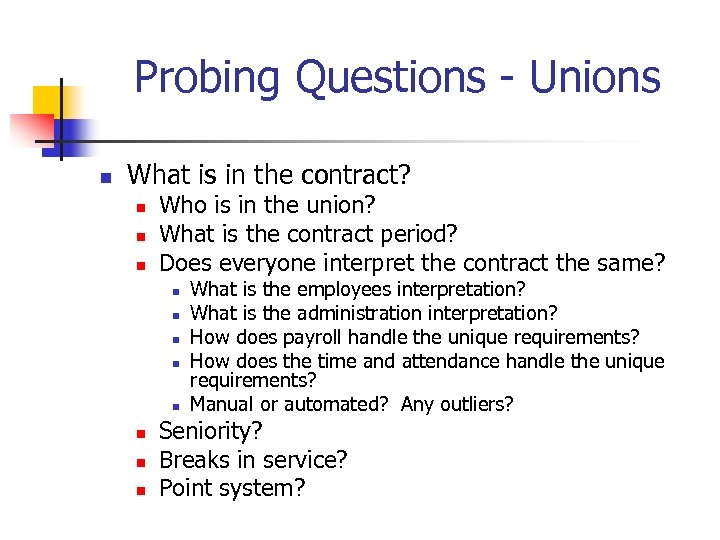Probing Questions - Unions n What is in the contract? n n n Who