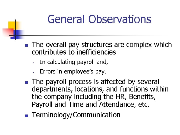 General Observations n The overall pay structures are complex which contributes to inefficiencies •