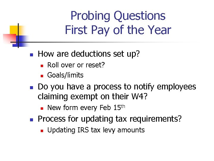 Probing Questions First Pay of the Year n How are deductions set up? n