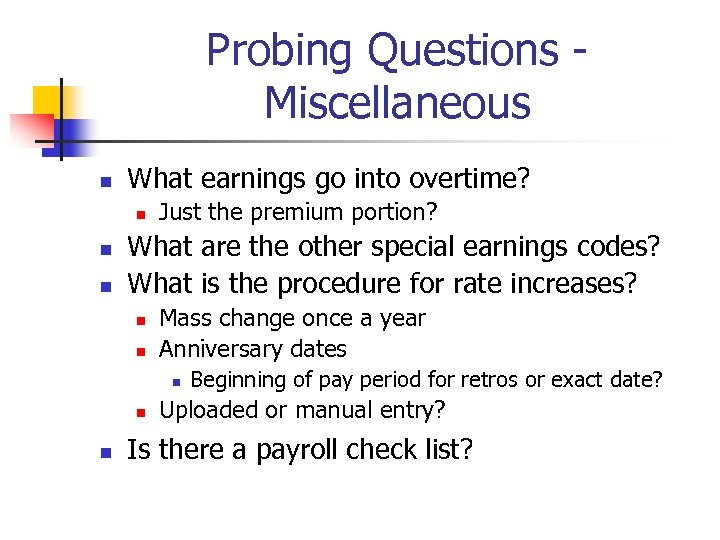 Probing Questions - Miscellaneous n What earnings go into overtime? n n n Just