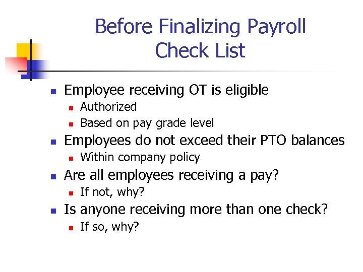 Before Finalizing Payroll Check List n Employee receiving OT is eligible n n n
