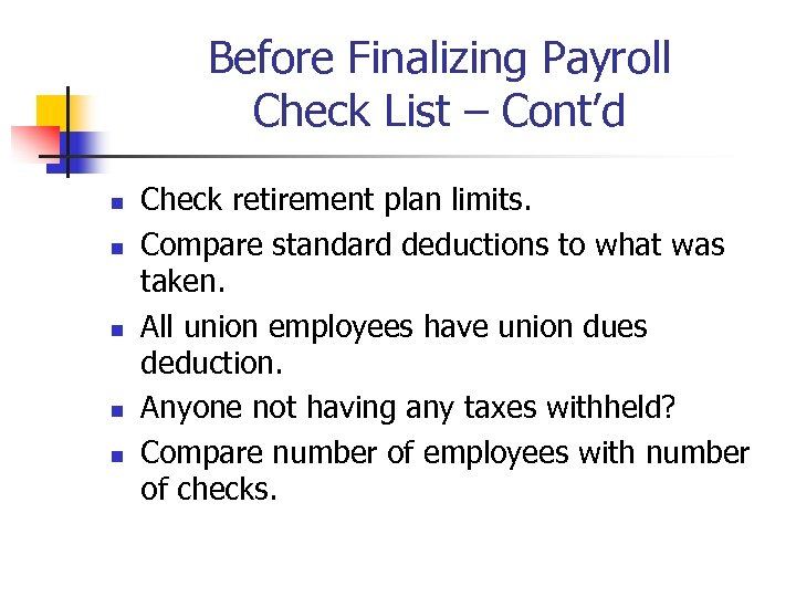 Before Finalizing Payroll Check List – Cont'd n n n Check retirement plan limits.