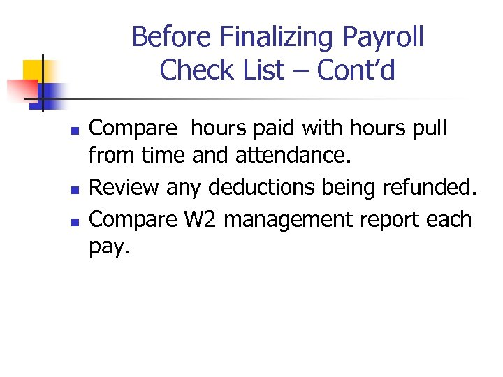 Before Finalizing Payroll Check List – Cont'd n n n Compare hours paid with