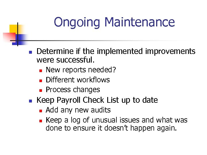 Ongoing Maintenance n Determine if the implemented improvements were successful. n n New reports