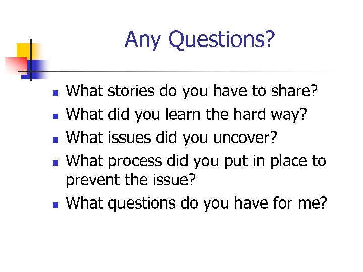 Any Questions? n n n What stories do you have to share? What did