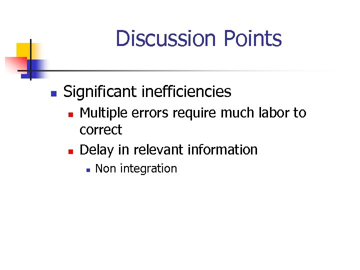 Discussion Points n Significant inefficiencies n n Multiple errors require much labor to correct