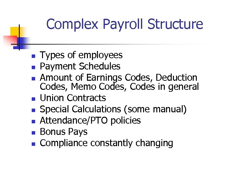 Complex Payroll Structure n n n n Types of employees Payment Schedules Amount of