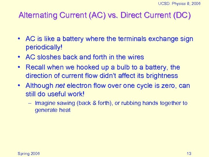 UCSD: Physics 8; 2006 Alternating Current (AC) vs. Direct Current (DC) • AC is