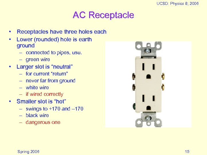 UCSD: Physics 8; 2006 AC Receptacle • Receptacles have three holes each • Lower