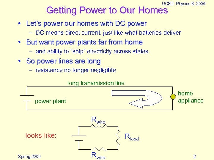 UCSD: Physics 8; 2006 Getting Power to Our Homes • Let's power our homes