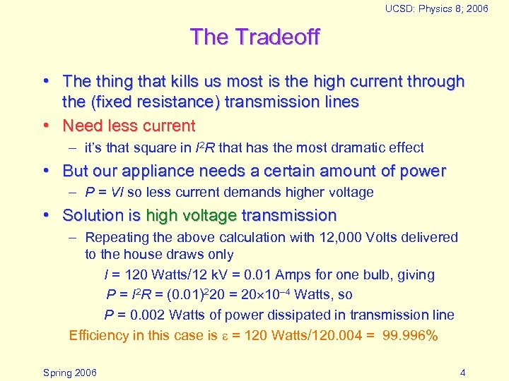 UCSD: Physics 8; 2006 The Tradeoff • The thing that kills us most is