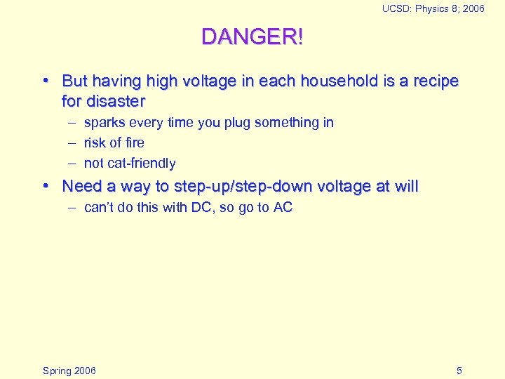 UCSD: Physics 8; 2006 DANGER! • But having high voltage in each household is
