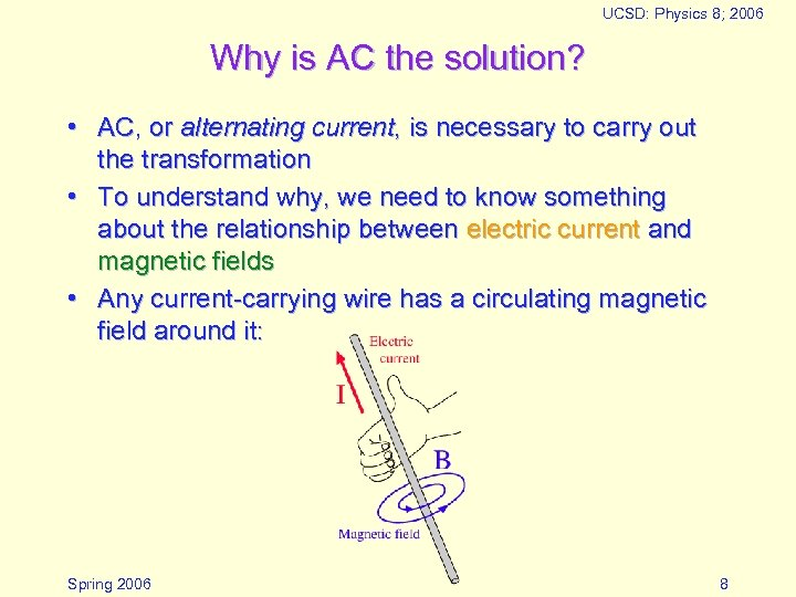 UCSD: Physics 8; 2006 Why is AC the solution? • AC, or alternating current,