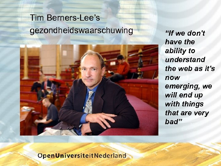 "Tim Berners Lee's gezondheidswaarschuwing ""If we don't have the ability to understand the web"