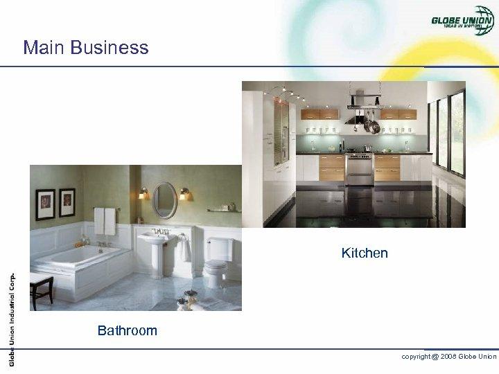 Main Business Kitchen Bathroom copyright @ 2008 Globe Union
