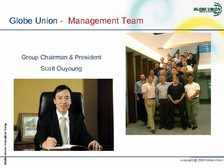 Globe Union - Management Team Group Chairman & President Scott Ouyoung copyright @ 2008