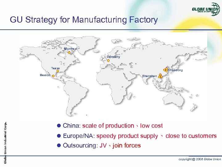 GU Strategy for Manufacturing Factory Montreal Germany Texas Mexico Shandong Shenzhen l China: scale