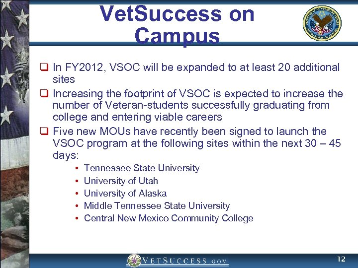 Vet. Success on Campus q In FY 2012, VSOC will be expanded to at