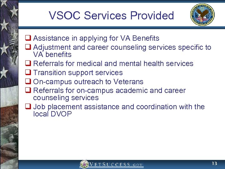 VSOC Services Provided q Assistance in applying for VA Benefits q Adjustment and career