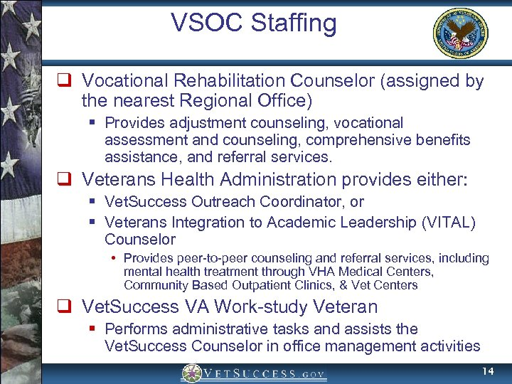 VSOC Staffing q Vocational Rehabilitation Counselor (assigned by the nearest Regional Office) § Provides