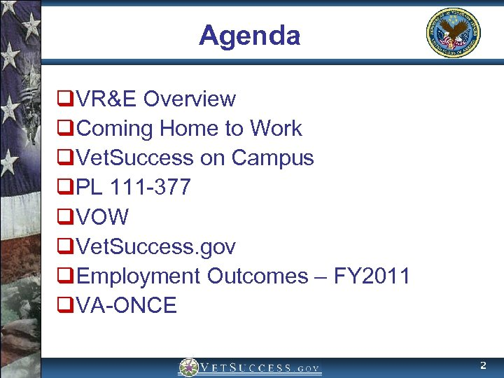 Agenda q. VR&E Overview q. Coming Home to Work q. Vet. Success on Campus