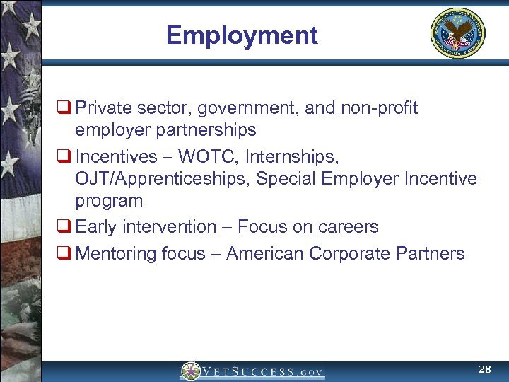 Employment q Private sector, government, and non-profit employer partnerships q Incentives – WOTC, Internships,