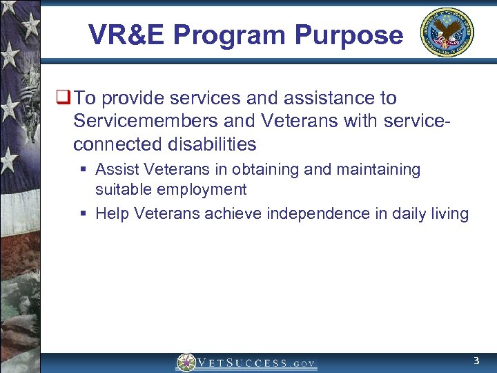 VR&E Program Purpose q To provide services and assistance to Servicemembers and Veterans with