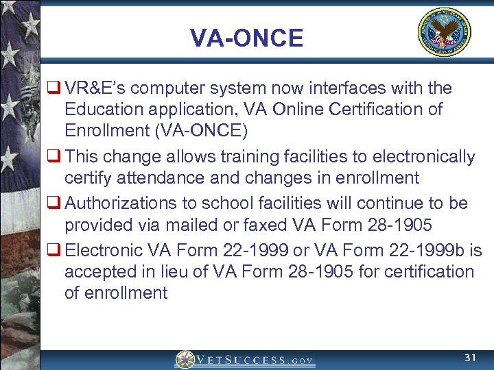 VA-ONCE q VR&E's computer system now interfaces with the Education application, VA Online Certification