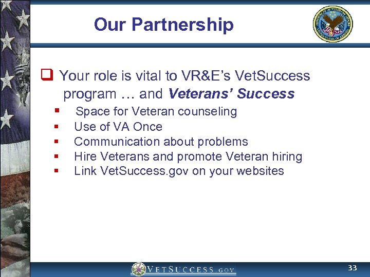 Our Partnership q Your role is vital to VR&E's Vet. Success program … and