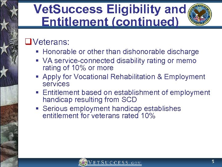 Vet. Success Eligibility and Entitlement (continued) q Veterans: § Honorable or other than dishonorable