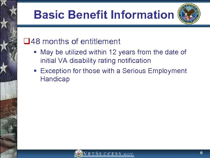 Basic Benefit Information q 48 months of entitlement § May be utilized within 12