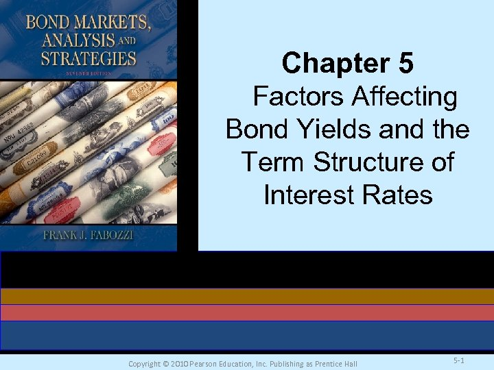 Chapter 5 Factors Affecting Bond Yields and the Term Structure of Interest Rates Copyright