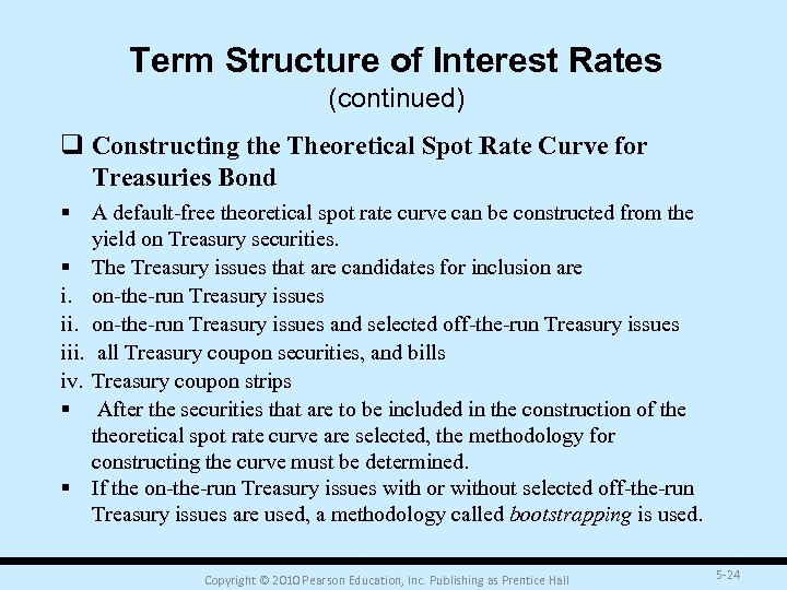 Term Structure of Interest Rates (continued) q Constructing the Theoretical Spot Rate Curve for