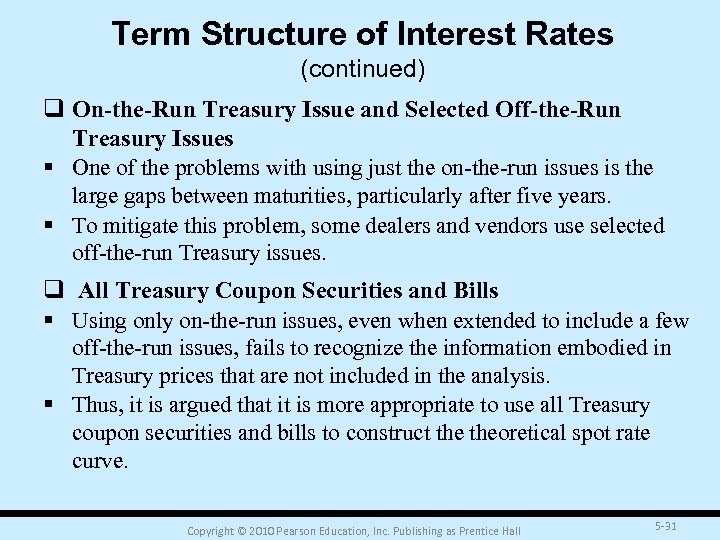 Term Structure of Interest Rates (continued) q On-the-Run Treasury Issue and Selected Off-the-Run Treasury