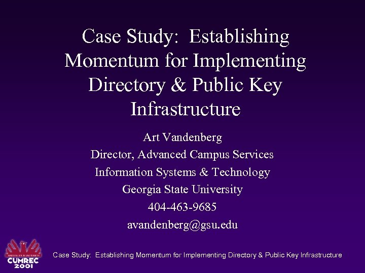 Case Study: Establishing Momentum for Implementing Directory & Public Key Infrastructure Art Vandenberg Director,