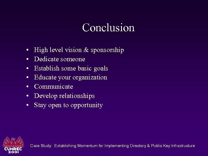 Conclusion • • High level vision & sponsorship Dedicate someone Establish some basic goals