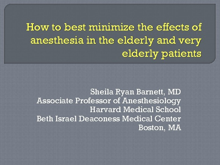 How to best minimize the effects of anesthesia in the elderly and very elderly