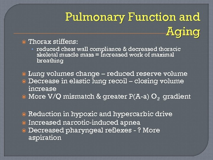 Pulmonary Function and Aging Thorax stiffens: • reduced chest wall compliance & decreased thoracic