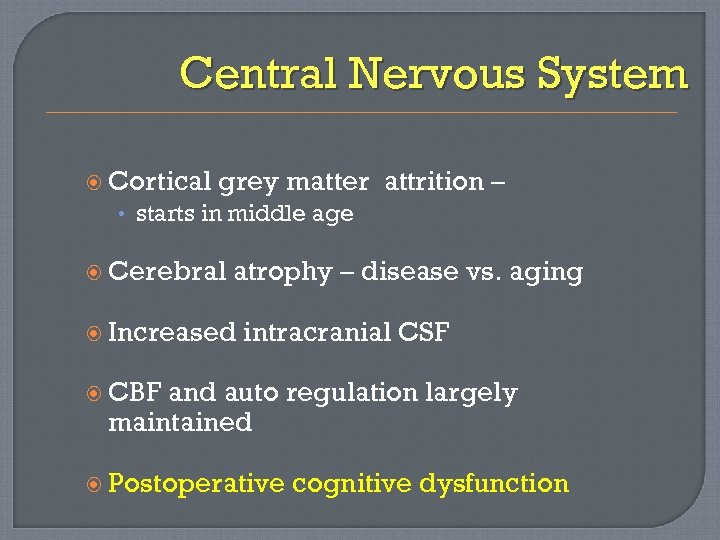 Central Nervous System Cortical grey matter attrition – • starts in middle age Cerebral