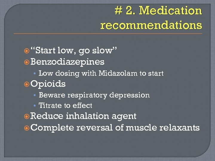 """# 2. Medication recommendations """"Start low, go slow"""" Benzodiazepines • Low dosing with Midazolam"""