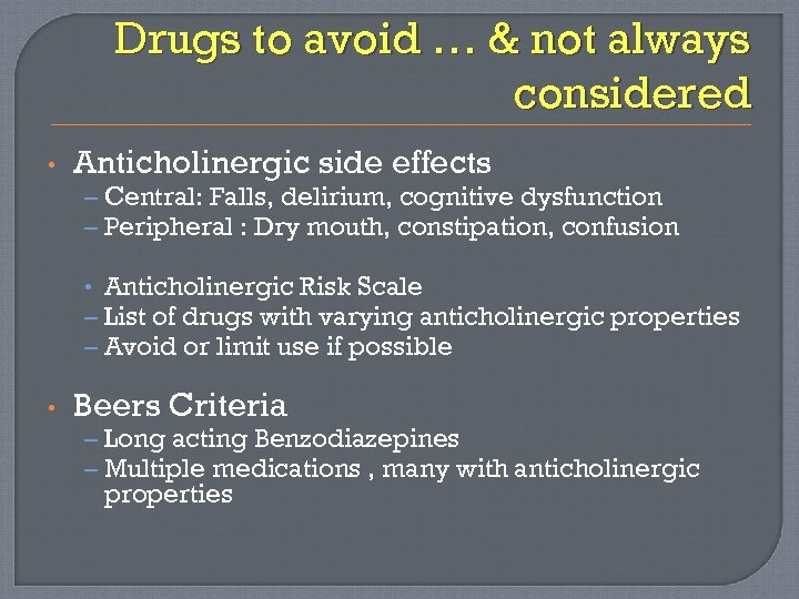 Drugs to avoid … & not always considered • Anticholinergic side effects – Central: