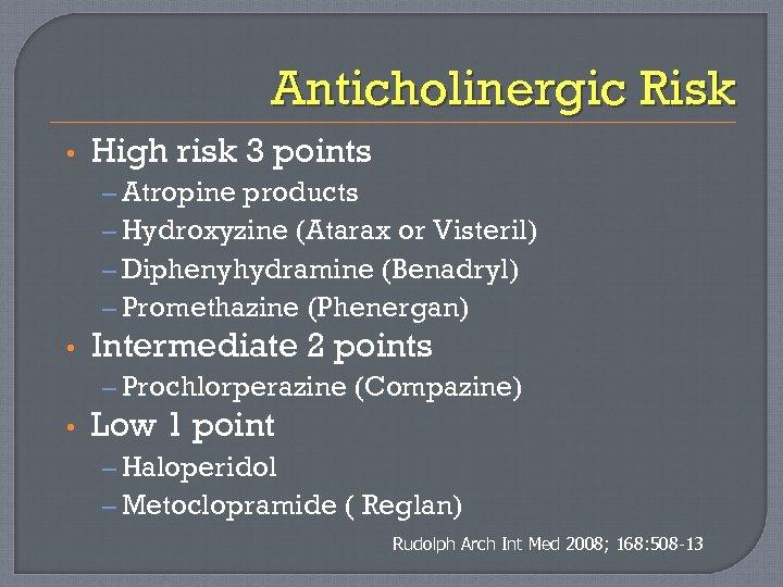 Anticholinergic Risk • High risk 3 points – Atropine products – Hydroxyzine (Atarax or
