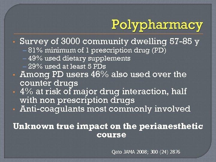 Polypharmacy • Survey of 3000 community dwelling 57 -85 y – 81% minimum of