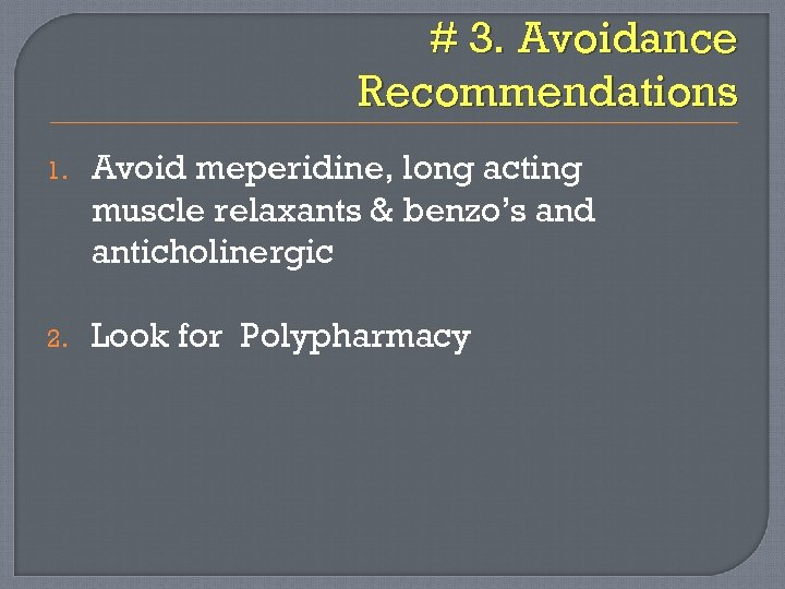 # 3. Avoidance Recommendations 1. Avoid meperidine, long acting muscle relaxants & benzo's and