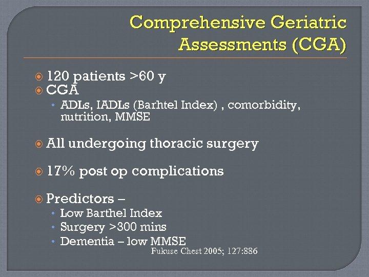 Comprehensive Geriatric Assessments (CGA) 120 patients CGA >60 y • ADLs, IADLs (Barhtel Index)