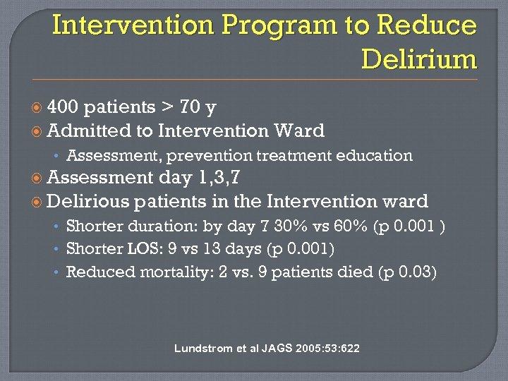Intervention Program to Reduce Delirium 400 patients > 70 y Admitted to Intervention Ward
